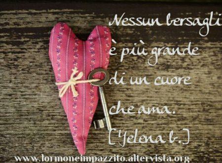 Nessun bersaglio è più grande di un cuore che ama.[Yelena b.]